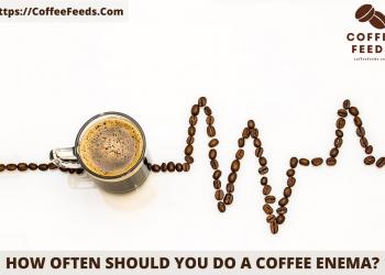How often should you do a coffee enema?