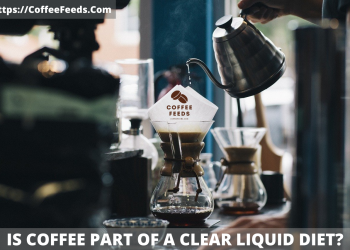 Is coffee part of a clear liquid diet?