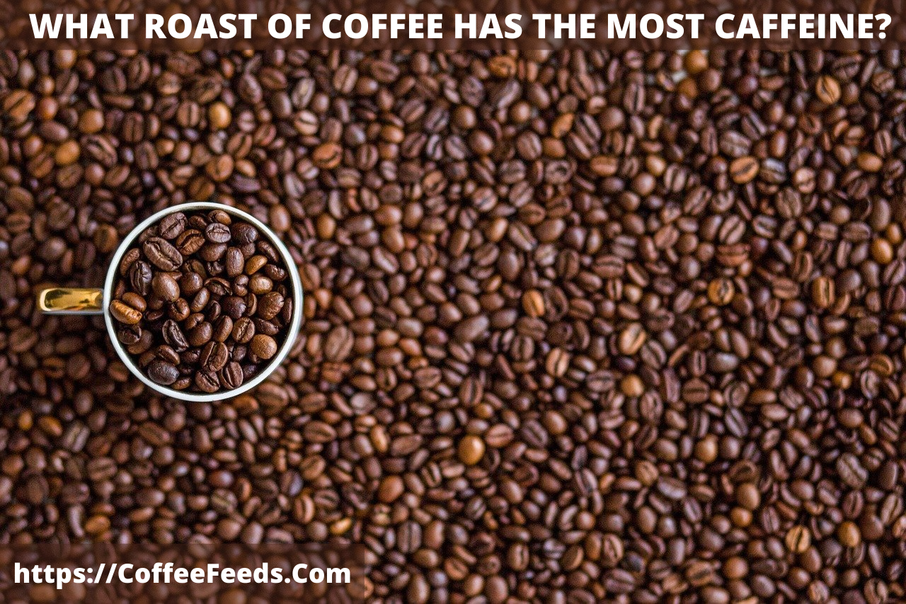 WHAT-ROAST-OF-COFFEE-HAS-THE-MOST-CAFFEINE